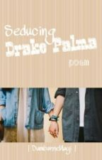 Seducing Drake Palma (POEM) by DumbanneMayi