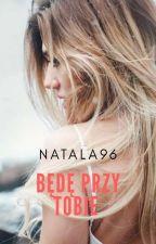 Będę Przy Tobie by Natala96
