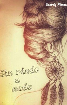 Sin miedo a nada [EN PROCESO DE CORRECION] by TiGuardi