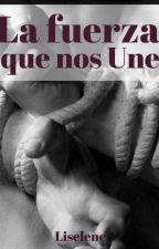 La fuerza que nos une ©+17 by Liselene