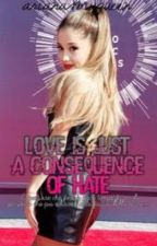Love is just a consequence of hate [a.g.+l.h.] by arianasmyqueen