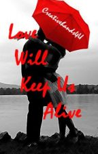 Love Will Keep Us Alive (On Hold) by CreativeHands4U