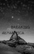 Breaking Antarctica [BOOK ONE IN THE BREAKING SERIES] COMPLETED by _Noodles_00