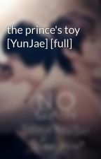 the prince's toy [YunJae] [full] by zytonly18dbsj