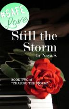 Still the Storm (Chasing the Storm, #2) - PUBLISHED by NayaRS