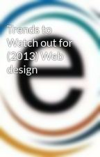 Trends to Watch out for (2013) Web design by eSparkInfo