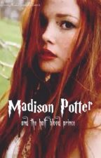 Madison Potter and the Half Blood Prince by DamHunterofArtemis
