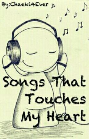 Songs That Touches My Heart by Chaeki4Ever