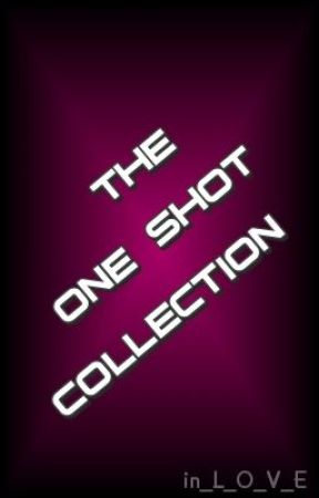 The One Shot Collection by in_L_O_V_E