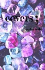 covers; closed by gayboylucifer