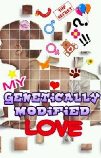 My Genetically Modified Love