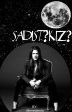 Sadist?Kız? by DikmeDamla