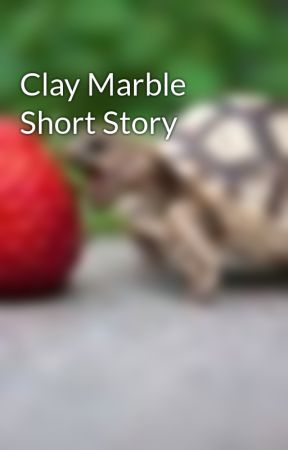Clay Marble Short Story by ObsessedFanLol