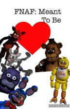 FNAF: Meant To Be (DISCONTINUED) by writer-trash