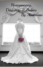 Honeymoons,Disasters & Babies by Abuttman