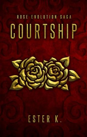 Courtship (II Libro, Rose Evolution Saga) by Esterk21
