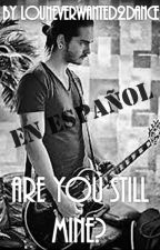 2. Are You Still Mine? *En Español*(Tokio Hotel/Tom Kaulitz fanfiction) by LouNeverWanted2Dance