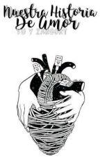 Nuestra Historia De Amor (Zarcort y tu) by Mistzu