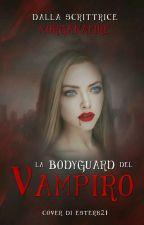 La Bodyguard del Vampiro by MorganaFire