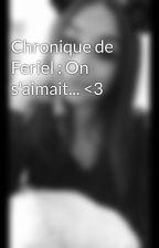 Chronique de Feriel : On s'aimait... <3 by mailis16
