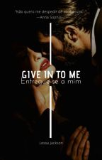 """Give In To Me "" by PrincesahJackson"
