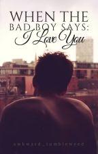 When The Bad Boy Says: I Love You by awkward_tumbleweed