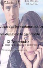 Jugar Con Los Sentimientos De Los Demas No Te Hace Fuerte *Jortini*2 Temporada by JMarina15