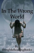 In The Wrong World by BringMeReadingBooks