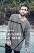 Non Lasciarmi | Alessio Bernabei by YleniaDavi