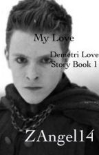 My love (Demetri love story, book 1) (finished) by ZAngel14