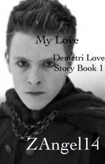 My love (Demetri love story, book 1) (finished)