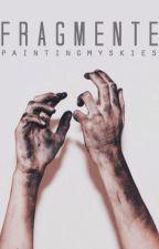 Fragmente by paintingmyskies