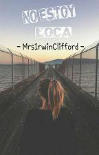No Estoy Loca by MrsIrwinClifford