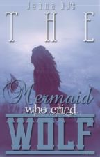 The Mermaid Who Cried Wolf (Editing) by jennaisaduck