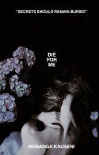 Die for me[Wattys2016] by Silentlydreaming
