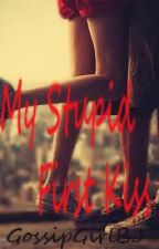 My Stupid First Kiss [COMPLETED] by gossipgirlbj