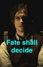 fate shall decide by Destiel-Gubler1999