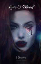 Love&Blood (En Réécriture) by Yiumyy-sama