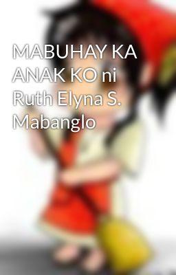 MABUHAY KA ANAK KO ni Ruth Elyna S. Mabanglo