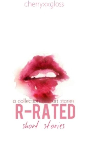 R-Rated short stories - Kate Lopez - Wattpad