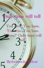 Only time will tell by belovedorbelost