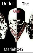 Under The Gun by Mariah242
