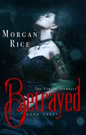 BETRAYED (Book #3 in the Vampire Journals) by Morgan Rice by morganrice