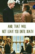 And,that will not leave you until death ✔ Dramione by kati550