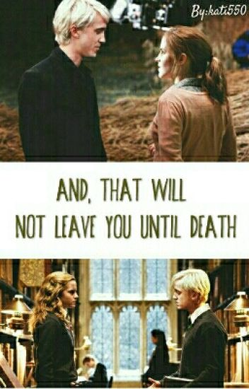 And,that will not leave you until death ✔ Dramione