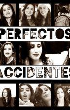 Accidentes Perfectos (Camren Fanfic) by CamrenIsMagicx