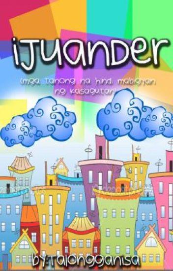 iJuanDer ( mga tanong na hindi mabigyan ng kasagutan)