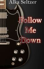 Follow Me Down by abraxxides