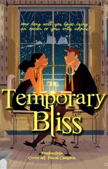 Temporary Bliss