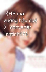《HP ma vương hậu duệ 》 converter linhtinh174 by venus_vangard